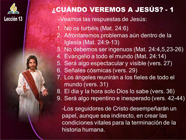 ¿CUÁNDO VEREMOS A JESÚS? - 1 1.No os turbéis (Mat. 24:6) 2.Afrontaremos problemas aún dentro de la Iglesia (Mat. 24:9-13) 3.No debemos ser ingenuos (M