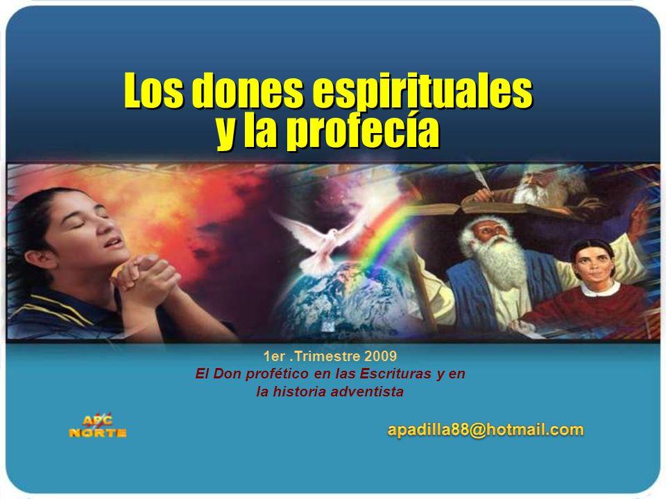 1er.Trimestre 2009 El Don profético en las Escrituras y en la historia adventista Los dones espirituales y la profecía Los dones espirituales y la pro