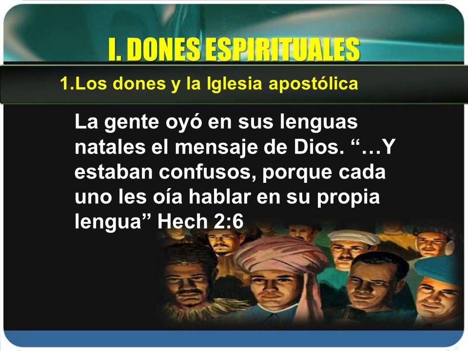 La gente oyó en sus lenguas natales el mensaje de Dios. …Y estaban confusos, porque cada uno les oía hablar en su propia lengua Hech 2:6 I. DONES ESPI