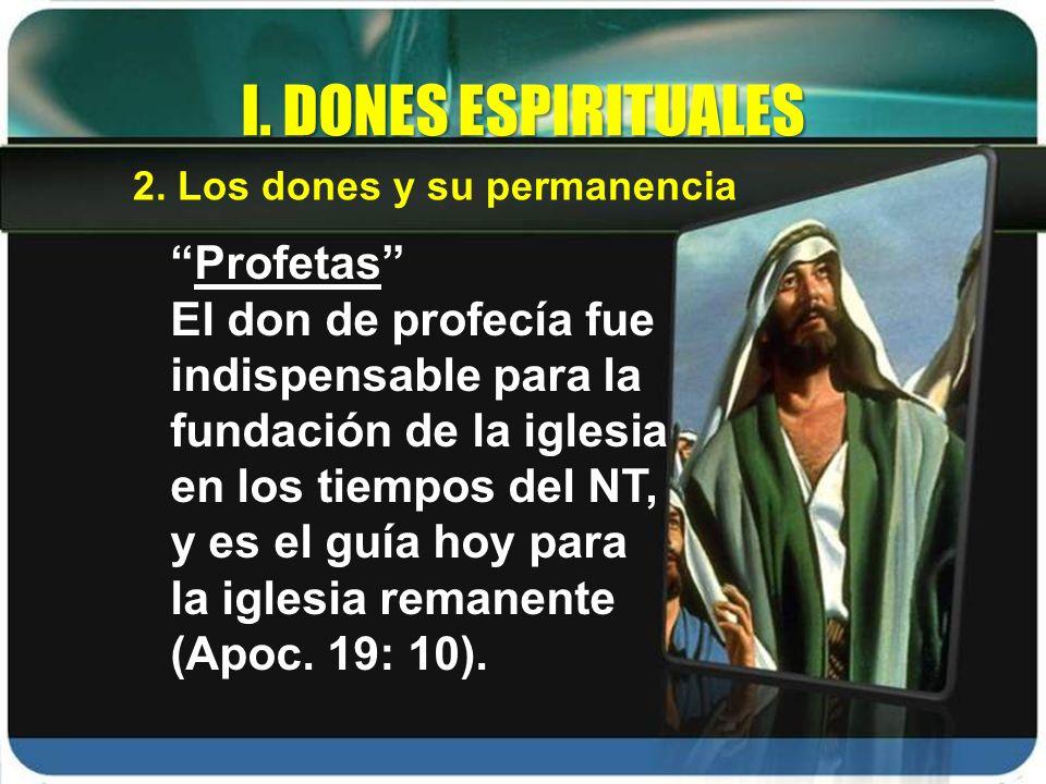 Profetas El don de profecía fue indispensable para la fundación de la iglesia en los tiempos del NT, y es el guía hoy para la iglesia remanente (Apoc.