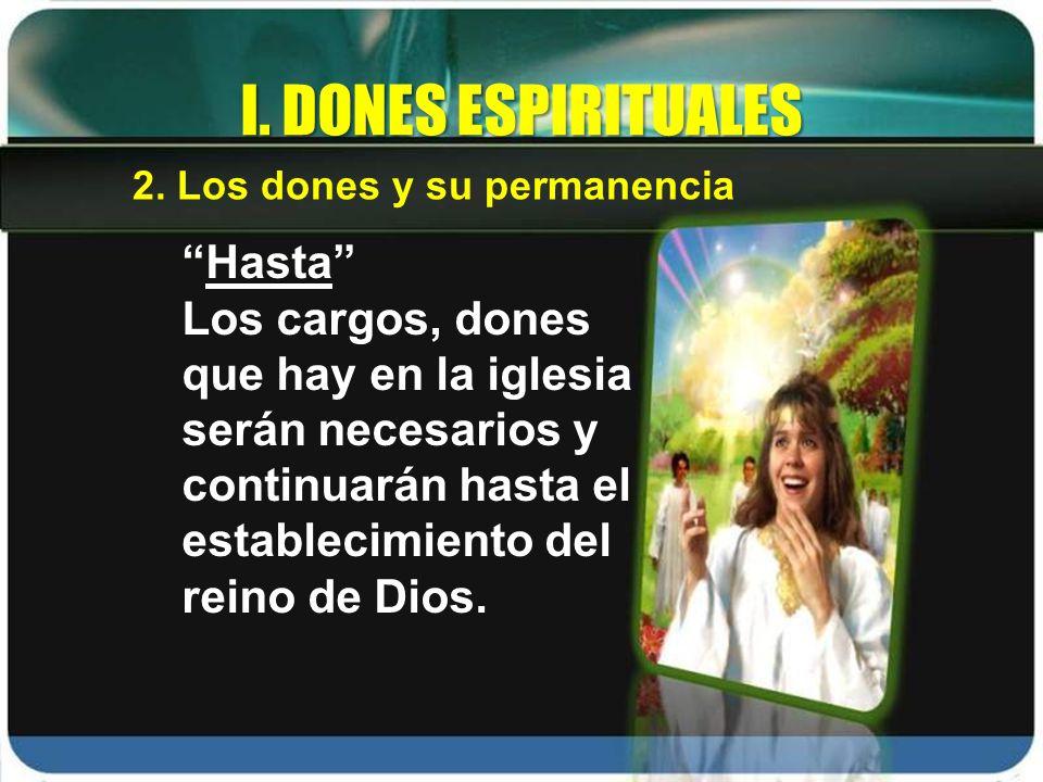 Hasta Los cargos, dones que hay en la iglesia serán necesarios y continuarán hasta el establecimiento del reino de Dios. I. DONES ESPIRITUALES 2. Los