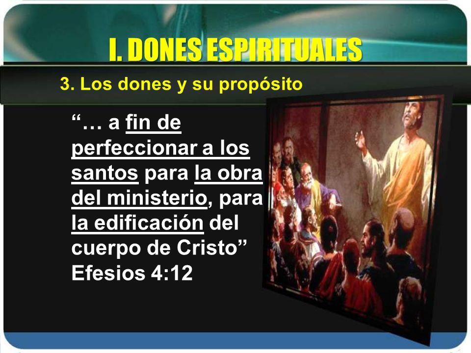 … a fin de perfeccionar a los santos para la obra del ministerio, para la edificación del cuerpo de Cristo Efesios 4:12 I. DONES ESPIRITUALES 3. Los d
