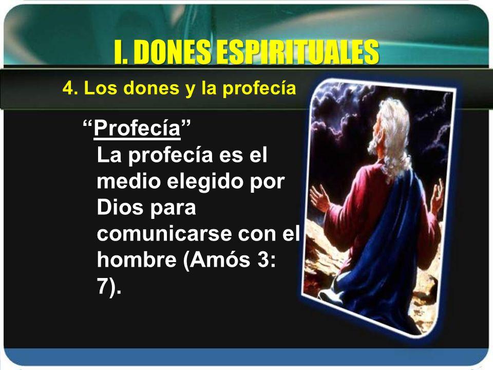 Profecía La profecía es el medio elegido por Dios para comunicarse con el hombre (Amós 3: 7). I. DONES ESPIRITUALES 4. Los dones y la profecía