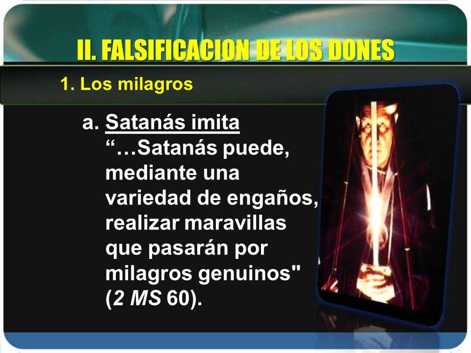 a. Satanás imita …Satanás puede, mediante una variedad de engaños, realizar maravillas que pasarán por milagros genuinos