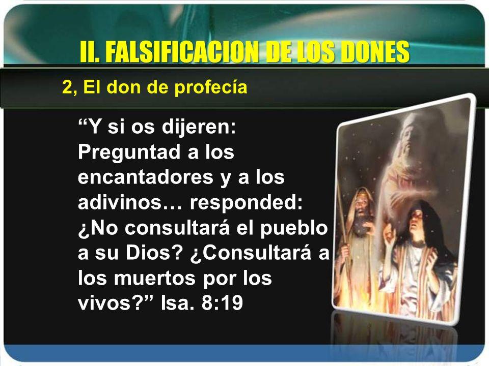 Y si os dijeren: Preguntad a los encantadores y a los adivinos… responded: ¿No consultará el pueblo a su Dios? ¿Consultará a los muertos por los vivos