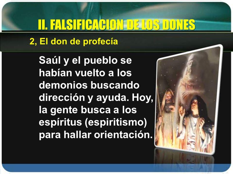 Saúl y el pueblo se habían vuelto a los demonios buscando dirección y ayuda. Hoy, la gente busca a los espíritus (espiritismo) para hallar orientación