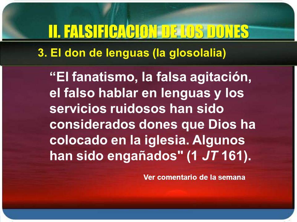 El fanatismo, la falsa agitación, el falso hablar en lenguas y los servicios ruidosos han sido considerados dones que Dios ha colocado en la iglesia.