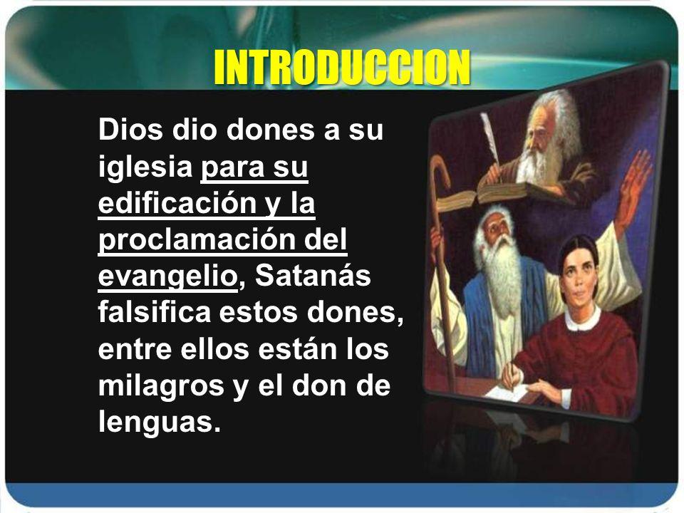 INTRODUCCION Dios dio dones a su iglesia para su edificación y la proclamación del evangelio, Satanás falsifica estos dones, entre ellos están los mil