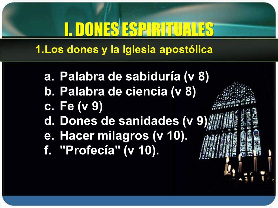 a.Palabra de sabiduría (v 8) b.Palabra de ciencia (v 8) c.Fe (v 9) d.Dones de sanidades (v 9). e.Hacer milagros (v 10). f.