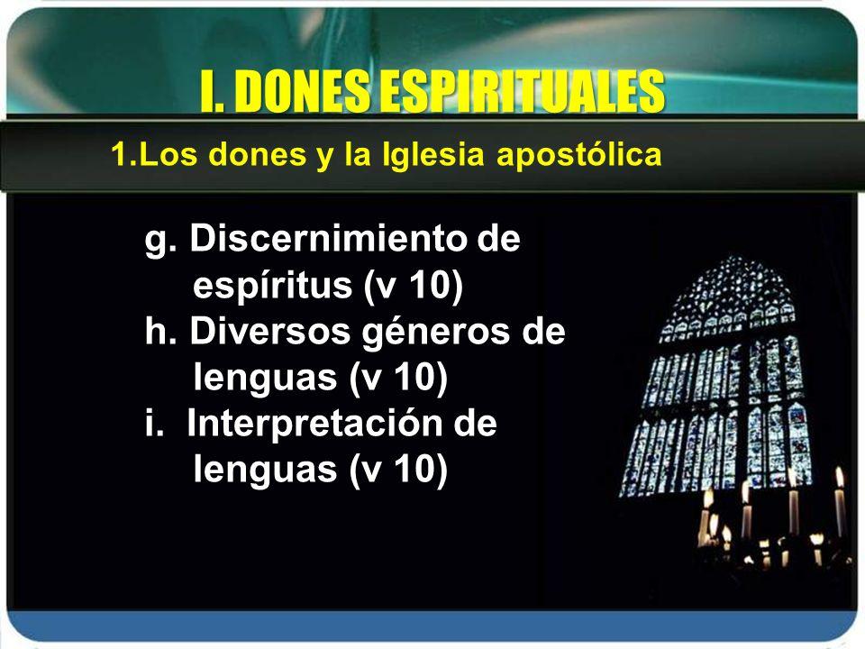 g. Discernimiento de espíritus (v 10) h. Diversos géneros de lenguas (v 10) i. Interpretación de lenguas (v 10) I. DONES ESPIRITUALES 1.Los dones y la