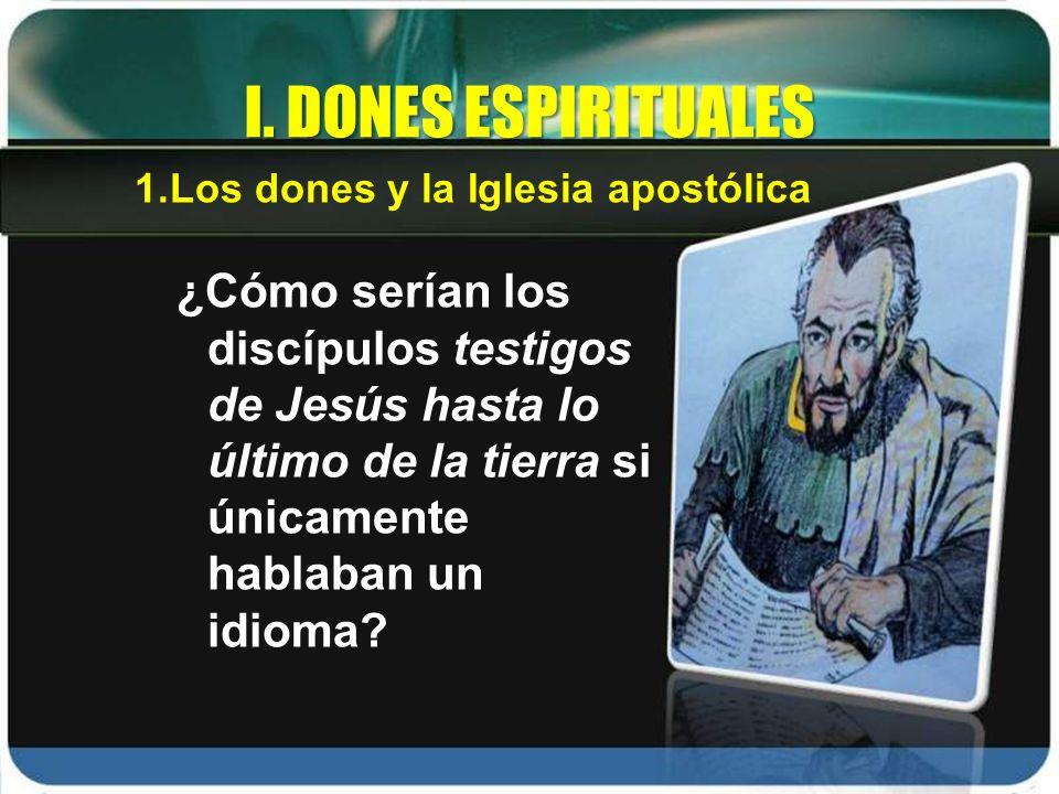 ¿Cómo serían los discípulos testigos de Jesús hasta lo último de la tierra si únicamente hablaban un idioma? I. DONES ESPIRITUALES 1.Los dones y la Ig