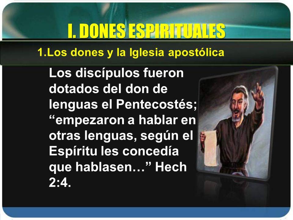 Los discípulos fueron dotados del don de lenguas el Pentecostés; empezaron a hablar en otras lenguas, según el Espíritu les concedía que hablasen… Hec