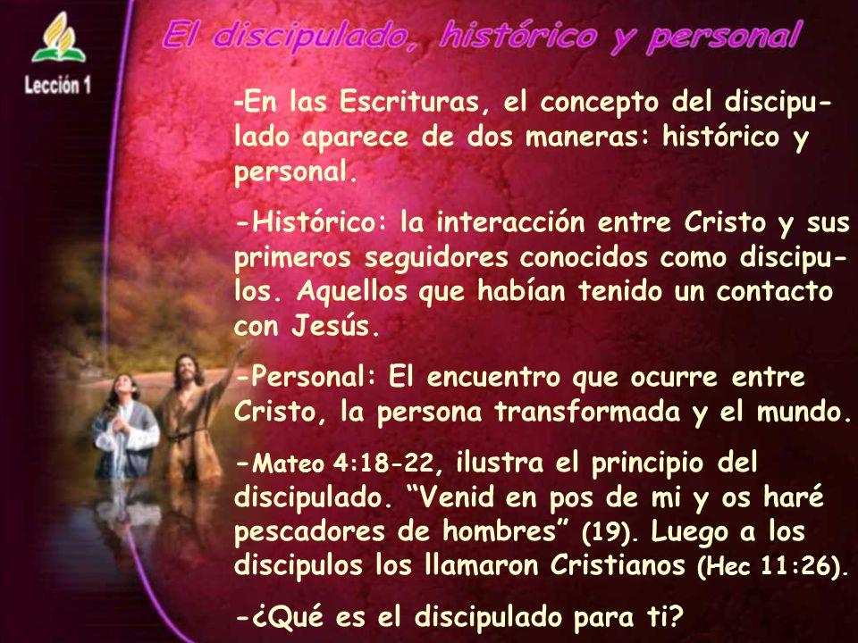 - En las Escrituras, el concepto del discipu- lado aparece de dos maneras: histórico y personal.