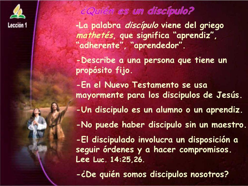 - La palabra discípulo viene del griego mathetés, que significa aprendiz, adherente, aprendedor.