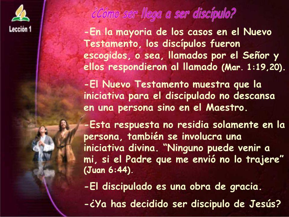 -En la mayoria de los casos en el Nuevo Testamento, los discípulos fueron escogidos, o sea, llamados por el Señor y ellos respondieron al llamado (Mar.