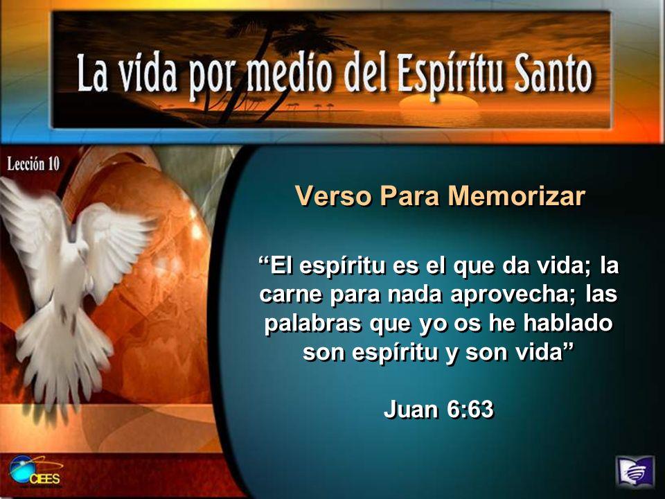 Verso Para Memorizar El espíritu es el que da vida; la carne para nada aprovecha; las palabras que yo os he hablado son espíritu y son vida Juan 6:63
