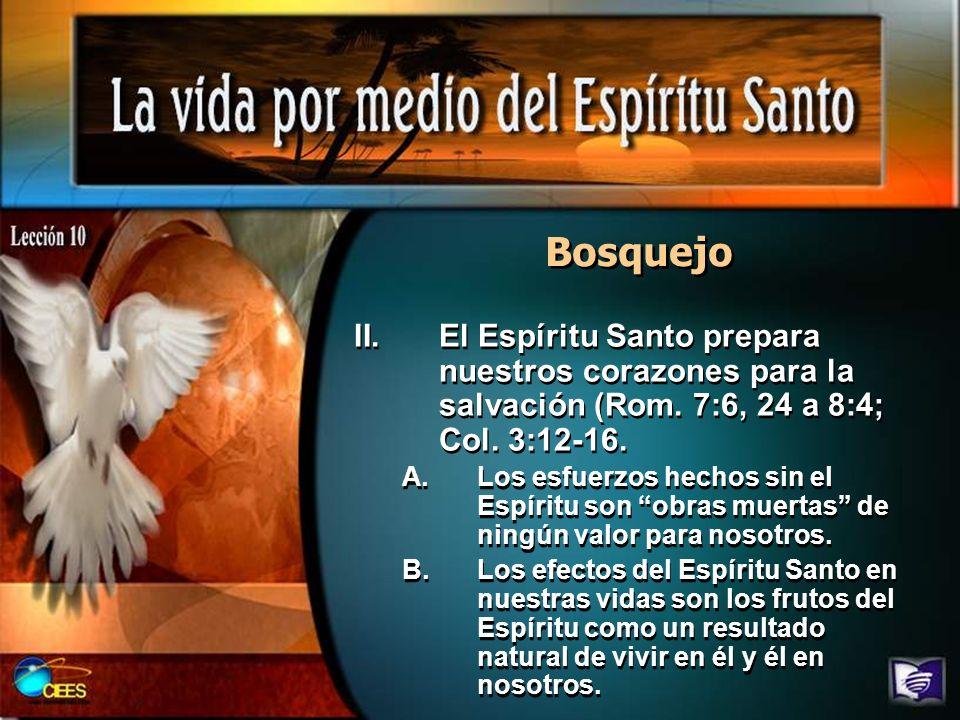 Bosquejo II.El Espíritu Santo prepara nuestros corazones para la salvación (Rom. 7:6, 24 a 8:4; Col. 3:12-16. A.Los esfuerzos hechos sin el Espíritu s