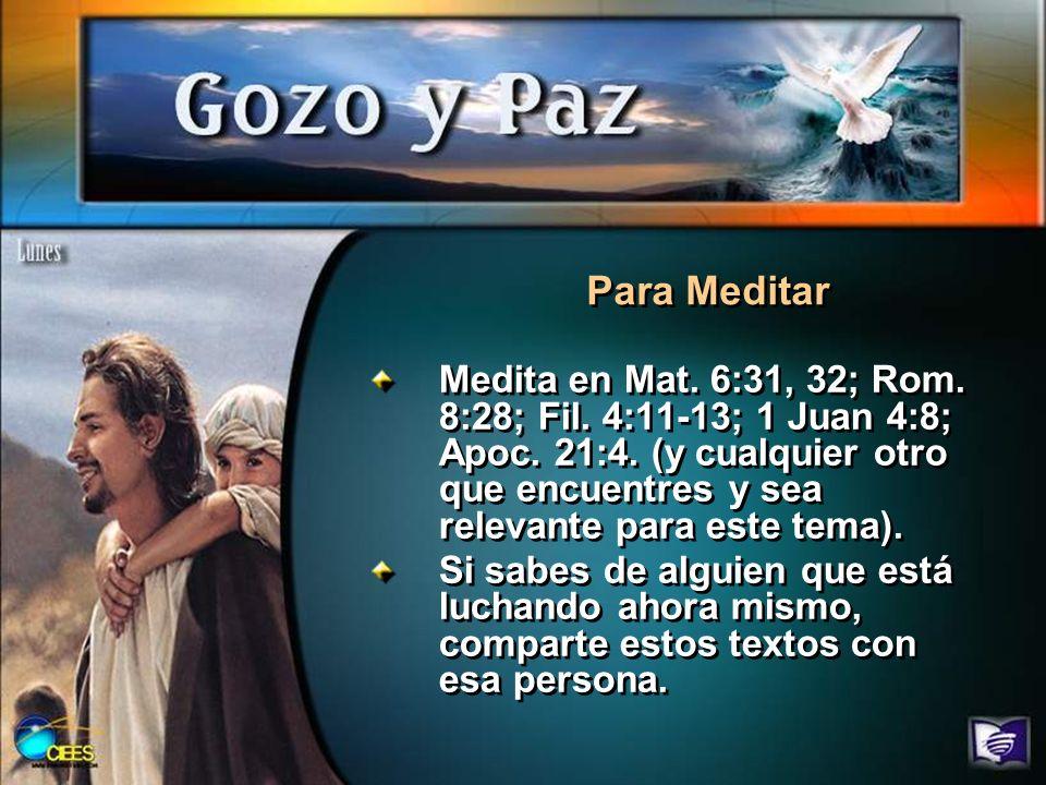 Medita en Mat. 6:31, 32; Rom. 8:28; Fil. 4:11-13; 1 Juan 4:8; Apoc. 21:4. (y cualquier otro que encuentres y sea relevante para este tema). Si sabes d