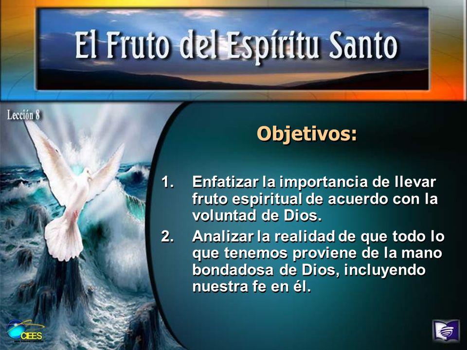 Objetivos: 1.Enfatizar la importancia de llevar fruto espiritual de acuerdo con la voluntad de Dios. 2.Analizar la realidad de que todo lo que tenemos