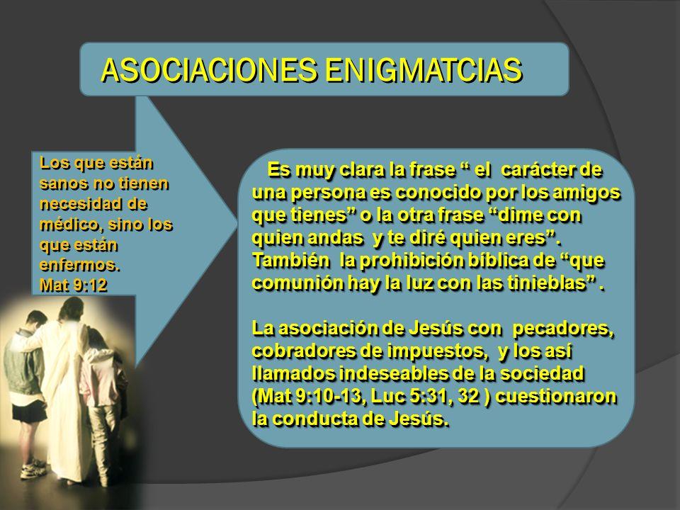 ASOCIACIONES ENIGMATCIAS Los que están sanos no tienen necesidad de médico, sino los que están enfermos. Mat 9:12 Los que están sanos no tienen necesi