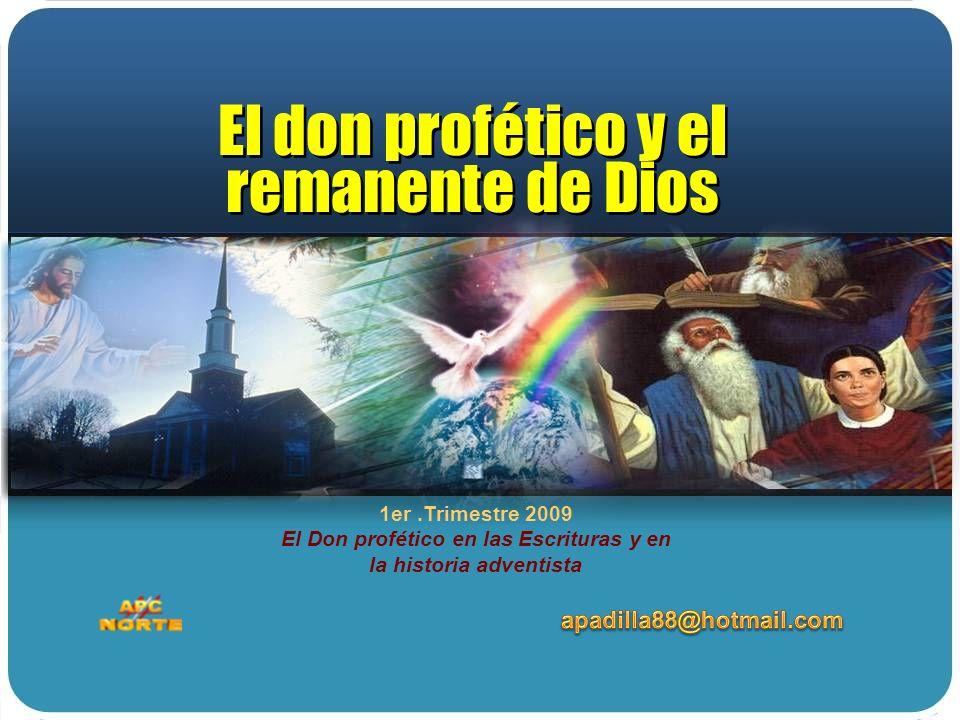 1er.Trimestre 2009 El Don profético en las Escrituras y en la historia adventista El don profético y el remanente de Dios El don profético y el remane