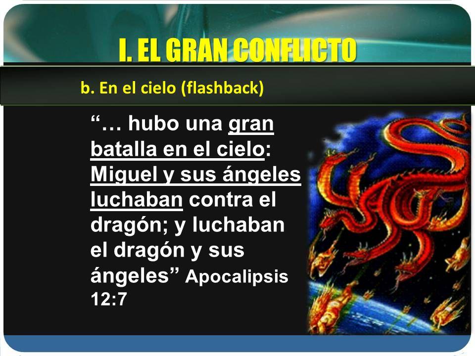 I. EL GRAN CONFLICTO … hubo una gran batalla en el cielo: Miguel y sus ángeles luchaban contra el dragón; y luchaban el dragón y sus ángeles Apocalips