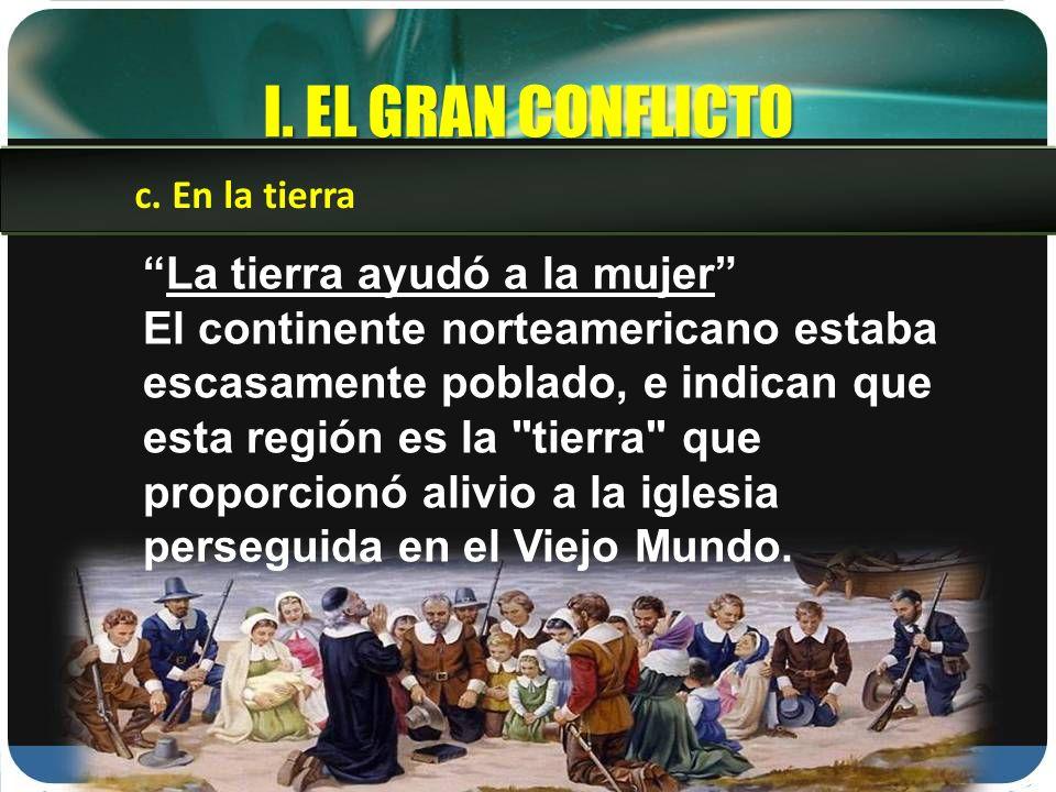 I. EL GRAN CONFLICTO La tierra ayudó a la mujer El continente norteamericano estaba escasamente poblado, e indican que esta región es la