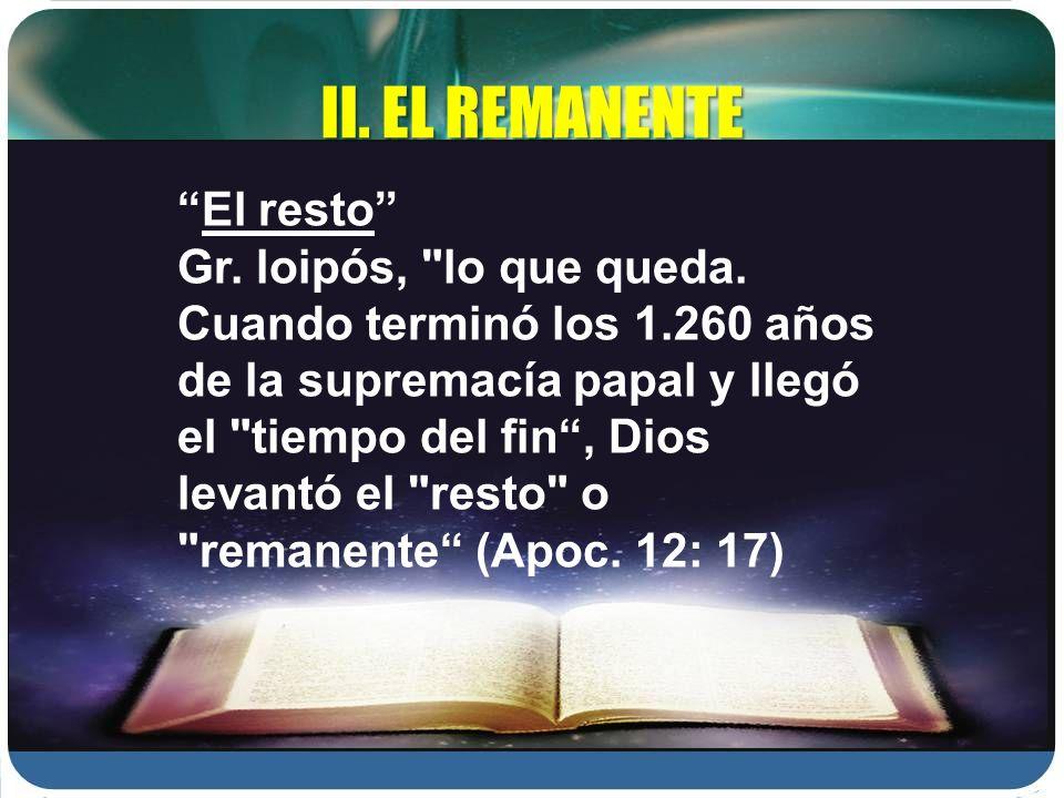 II. EL REMANENTE El resto Gr. loipós,