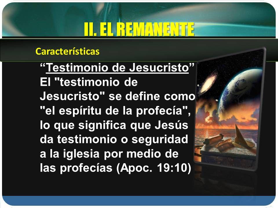 II. EL REMANENTE Testimonio de Jesucristo El
