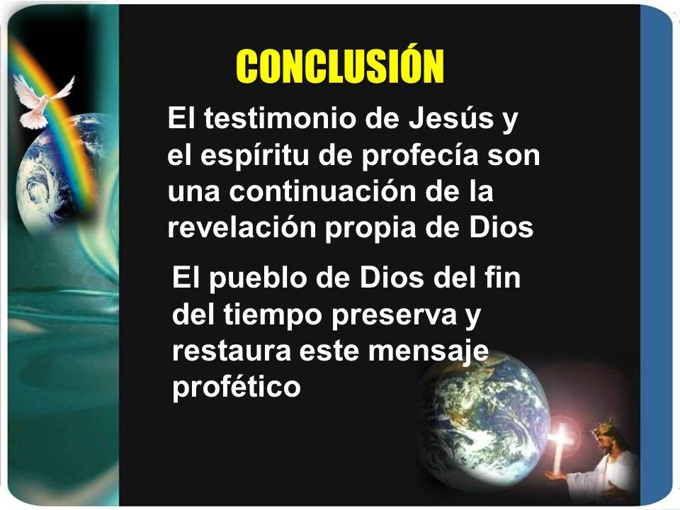 CONCLUSIÓN El pueblo de Dios del fin del tiempo preserva y restaura este mensaje profético El testimonio de Jesús y el espíritu de profecía son una continuación de la revelación propia de Dios