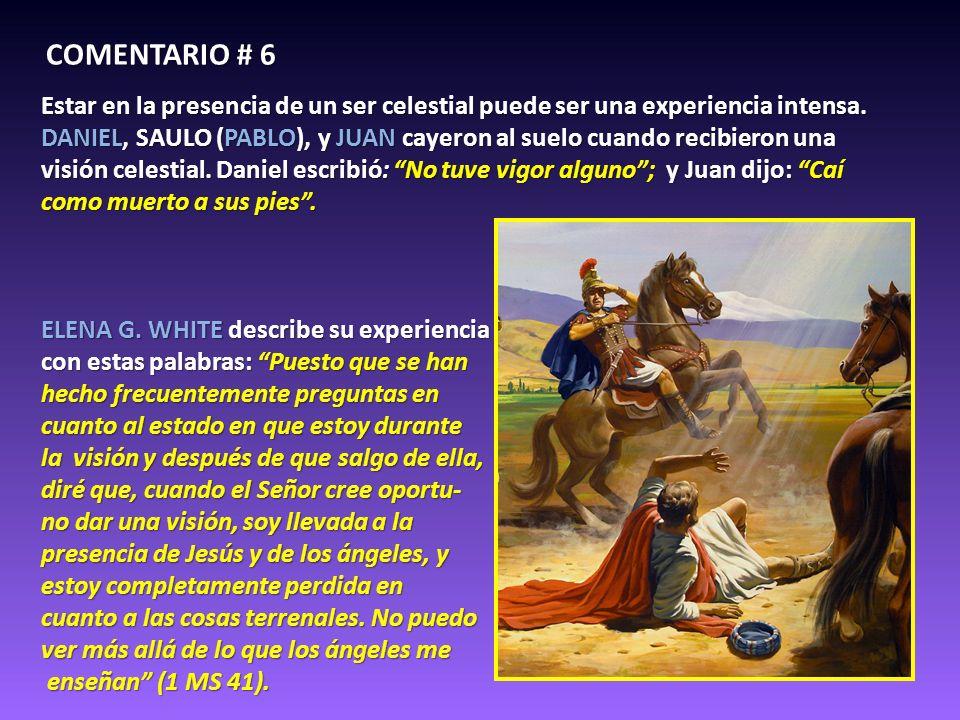 COMENTARIO # 6 Estar en la presencia de un ser celestial puede ser una experiencia intensa. DANIEL, SAULO (PABLO), y JUAN cayeron al suelo cuando reci