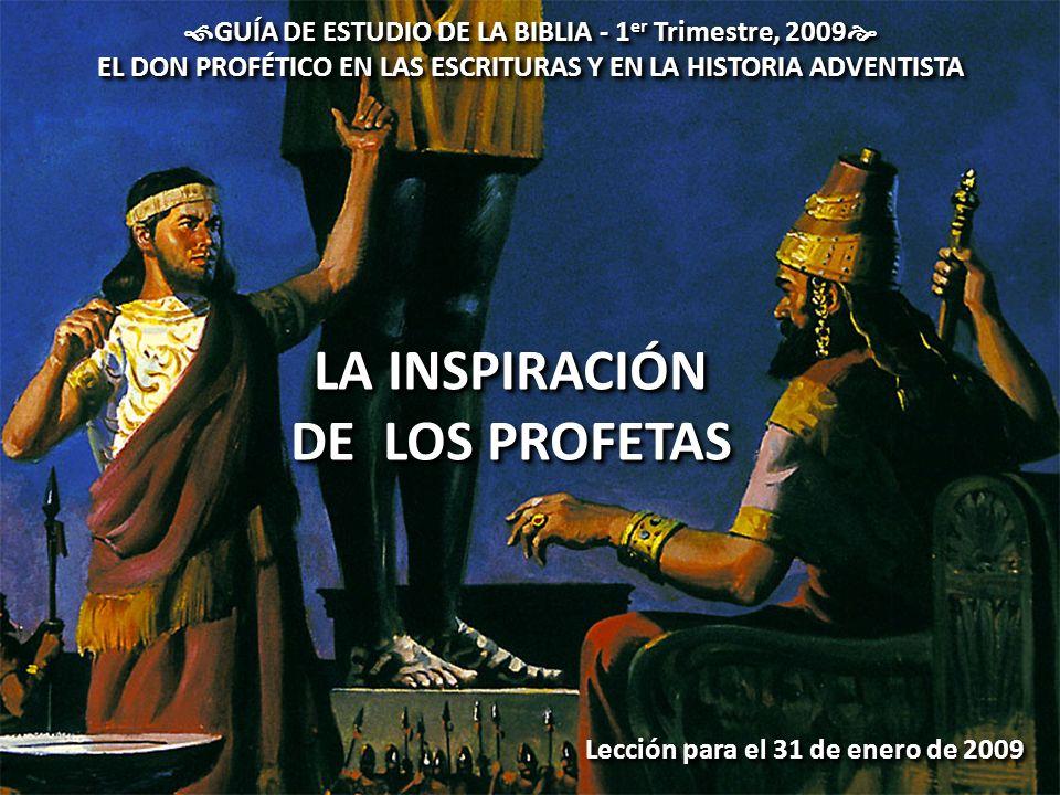 GUÍA DE ESTUDIO DE LA BIBLIA - 1 er Trimestre, 2009 GUÍA DE ESTUDIO DE LA BIBLIA - 1 er Trimestre, 2009 EL DON PROFÉTICO EN LAS ESCRITURAS Y EN LA HIS