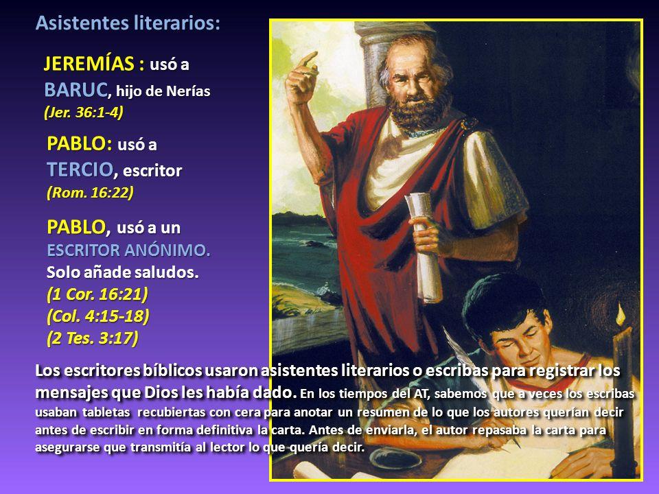 Asistentes literarios: JEREMÍAS : usó a BARUC, hijo de Nerías (Jer. 36:1-4) PABLO: usó a TERCIO, escritor (Rom. 16:22) PABLO, usó a un ESCRITOR ANÓNIM