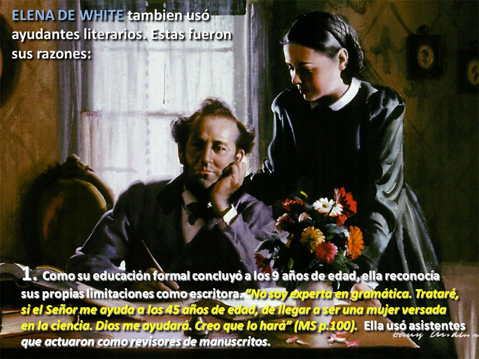 ELENA DE WHITE tambien usó ayudantes literarios. Estas fueron sus razones: ELENA DE WHITE tambien usó ayudantes literarios. Estas fueron sus razones:
