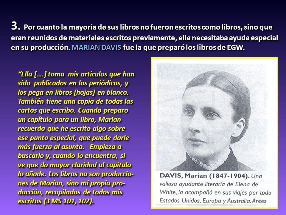 3. Por cuanto la mayoría de sus libros no fueron escritos como libros, sino que eran reunidos de materiales escritos previamente, ella necesitaba ayud