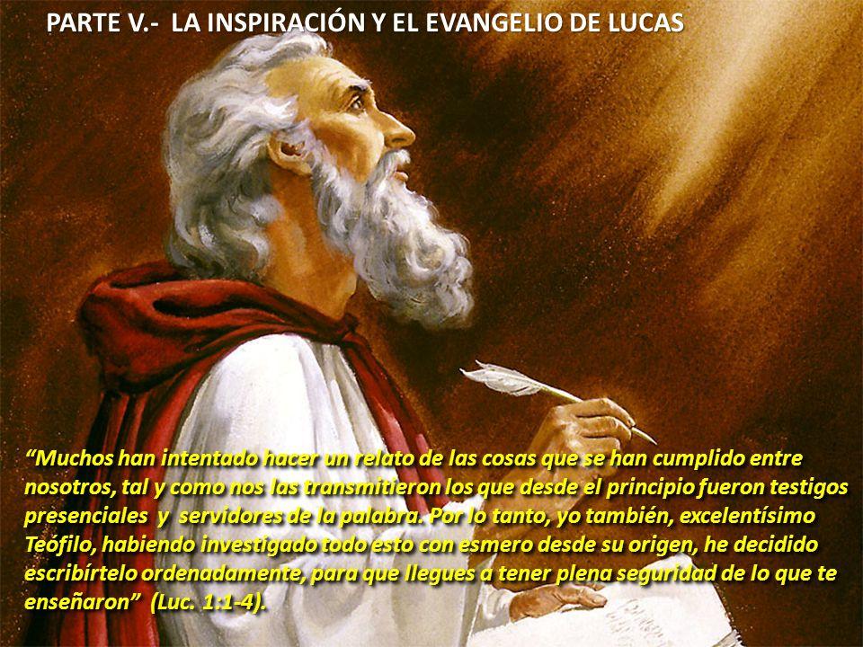 PARTE V.- LA INSPIRACIÓN Y EL EVANGELIO DE LUCAS Muchos han intentado hacer un relato de las cosas que se han cumplido entre nosotros, tal y como nos