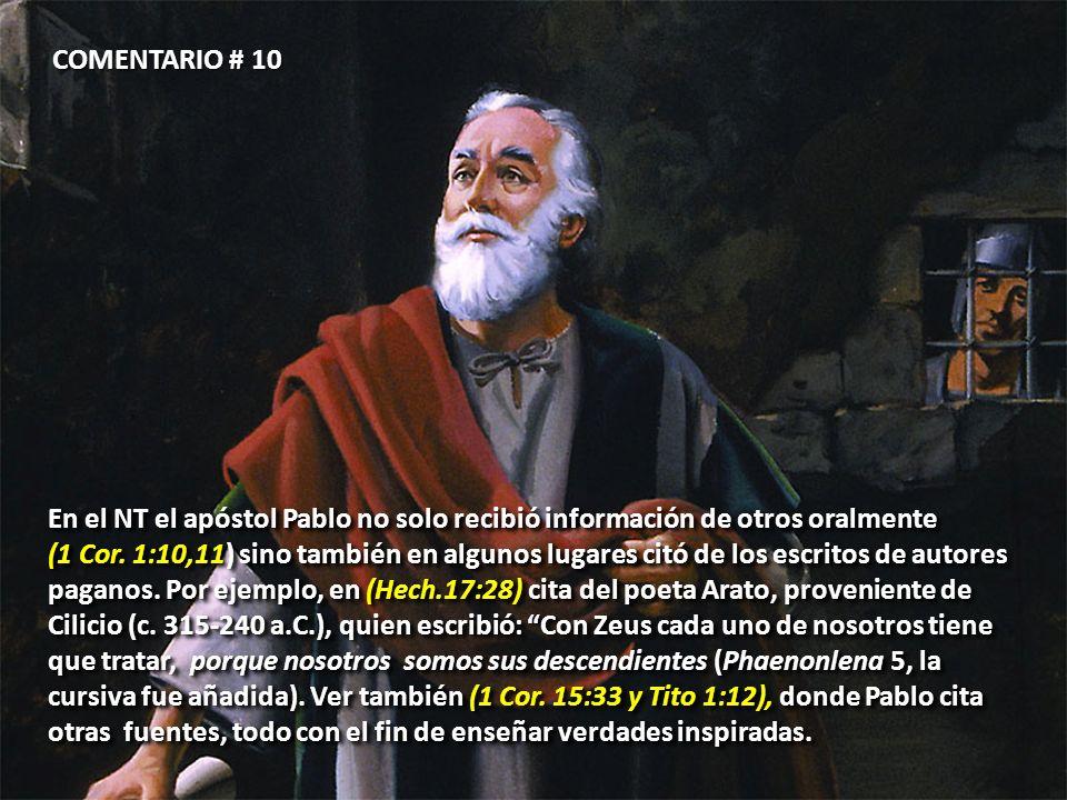 COMENTARIO # 10 En el NT el apóstol Pablo no solo recibió información de otros oralmente (1 Cor. 1:10,11) sino también en algunos lugares citó de los