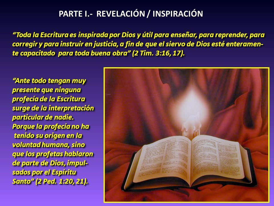 PARTE I.- REVELACIÓN / INSPIRACIÓN Toda la Escritura es inspirada por Dios y útil para enseñar, para reprender, para corregir y para instruir en justi