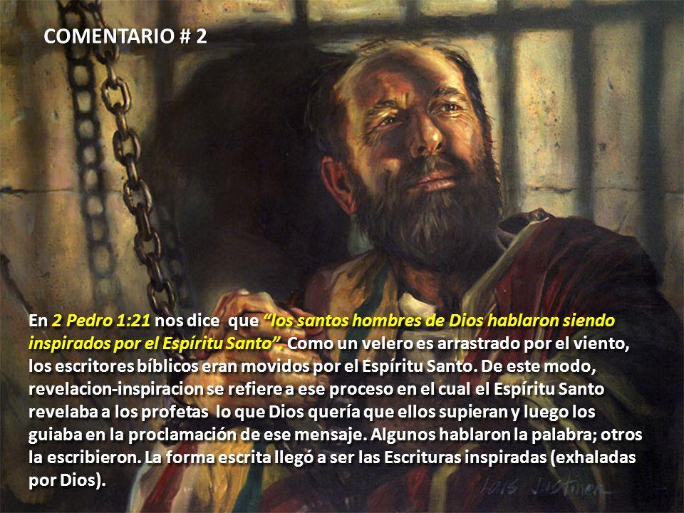 En 2 Pedro 1:21 nos dice que los santos hombres de Dios hablaron siendo inspirados por el Espíritu Santo. Como un velero es arrastrado por el viento,