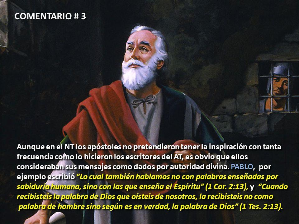COMENTARIO # 3 Aunque en el NT los apóstoles no pretendieron tener la inspiración con tanta frecuencia como lo hicieron los escritores del AT, es obvi