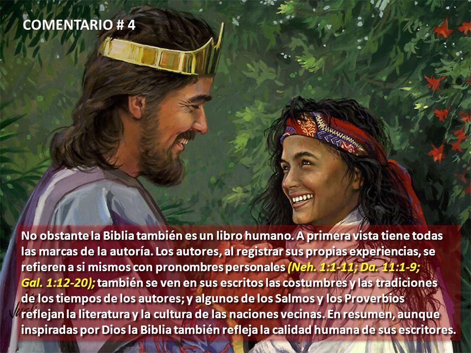 COMENTARIO # 4 No obstante la Biblia también es un libro humano. A primera vista tiene todas las marcas de la autoría. Los autores, al registrar sus p