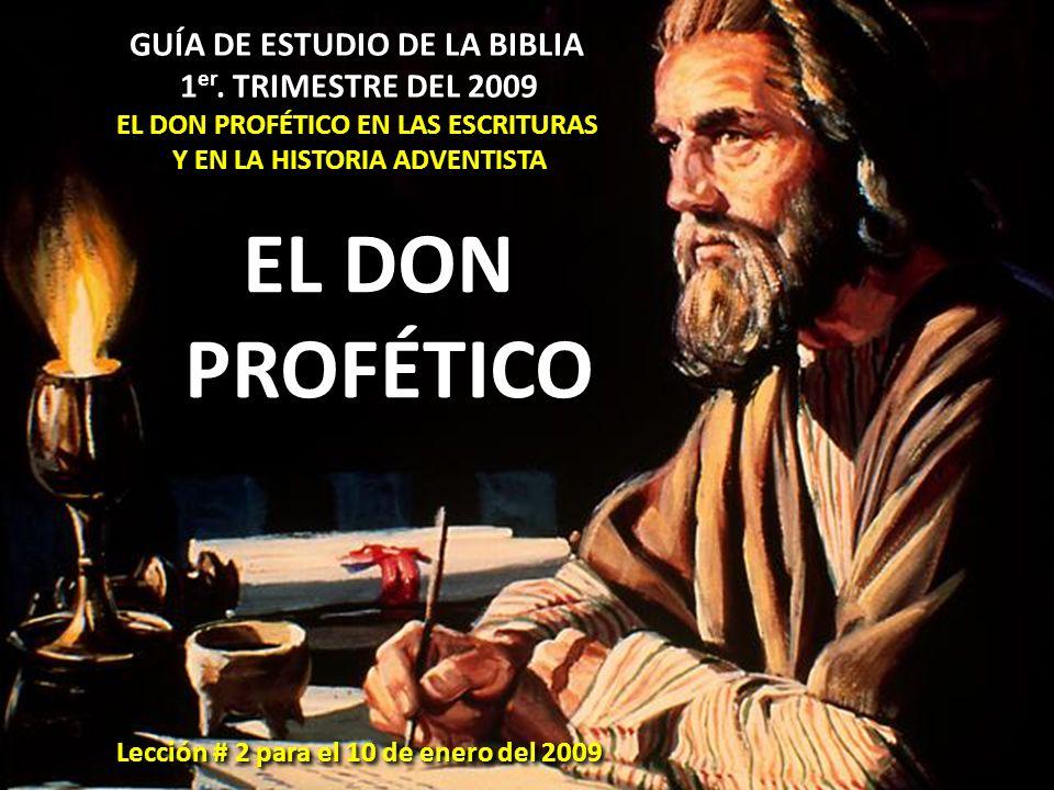 GUÍA DE ESTUDIO DE LA BIBLIA 1 er. TRIMESTRE DEL 2009 1 er. TRIMESTRE DEL 2009 EL DON PROFÉTICO EN LAS ESCRITURAS Y EN LA HISTORIA ADVENTISTA GUÍA DE