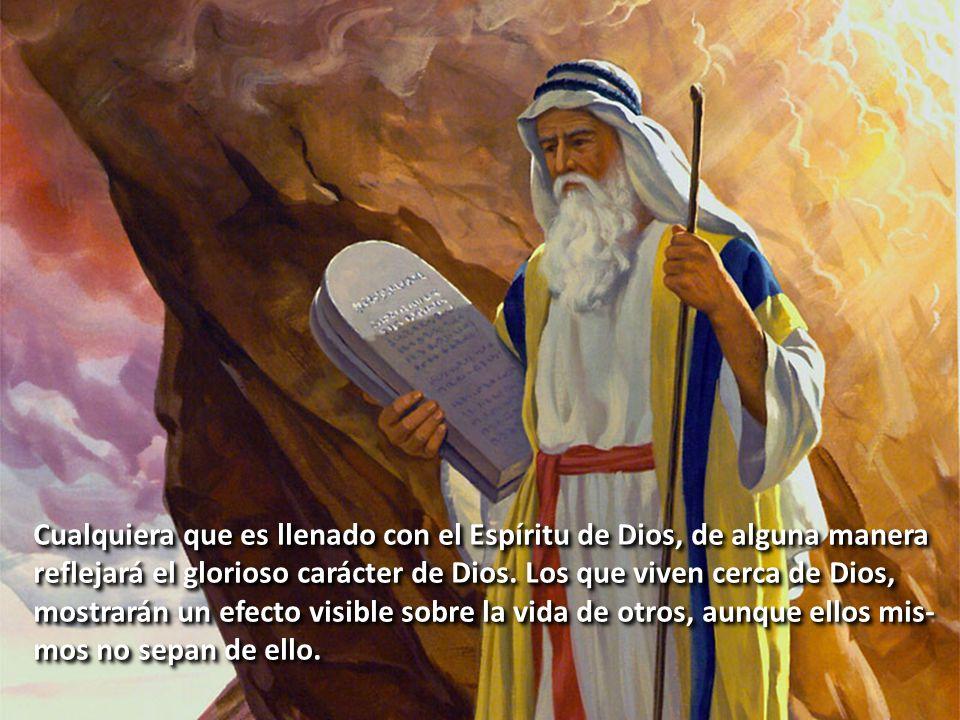 Cualquiera que es llenado con el Espíritu de Dios, de alguna manera reflejará el glorioso carácter de Dios. Los que viven cerca de Dios, mostrarán un