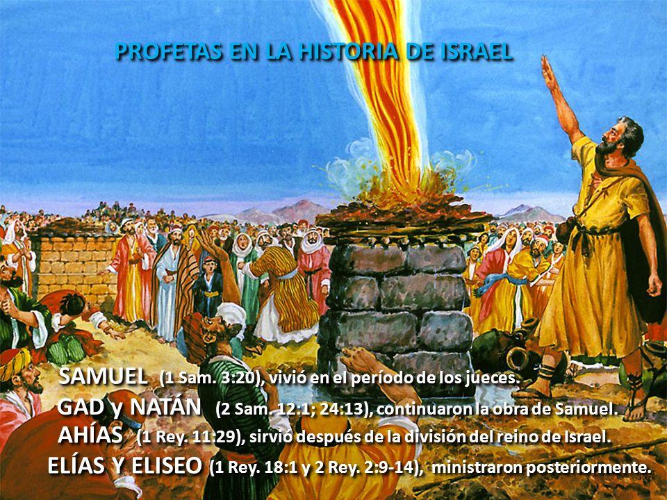 PROFETAS EN LA HISTORIA DE ISRAEL SAMUEL (1 Sam. 3:20), vivió en el período de los jueces. GAD y NATÁN (2 Sam. 12:1; 24:13), continuaron la obra de Sa
