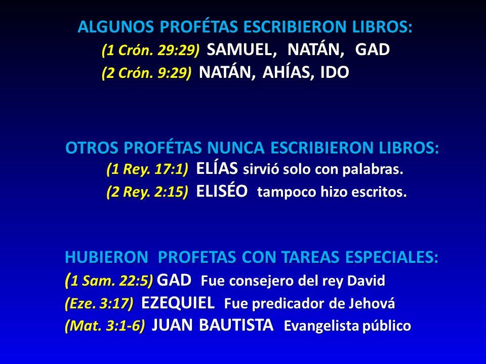 ALGUNOS PROFÉTAS ESCRIBIERON LIBROS: (1 Crón. 29:29) SAMUEL, NATÁN, GAD (2 Crón. 9:29) NATÁN, AHÍAS, IDO OTROS PROFÉTAS NUNCA ESCRIBIERON LIBROS: (1 R