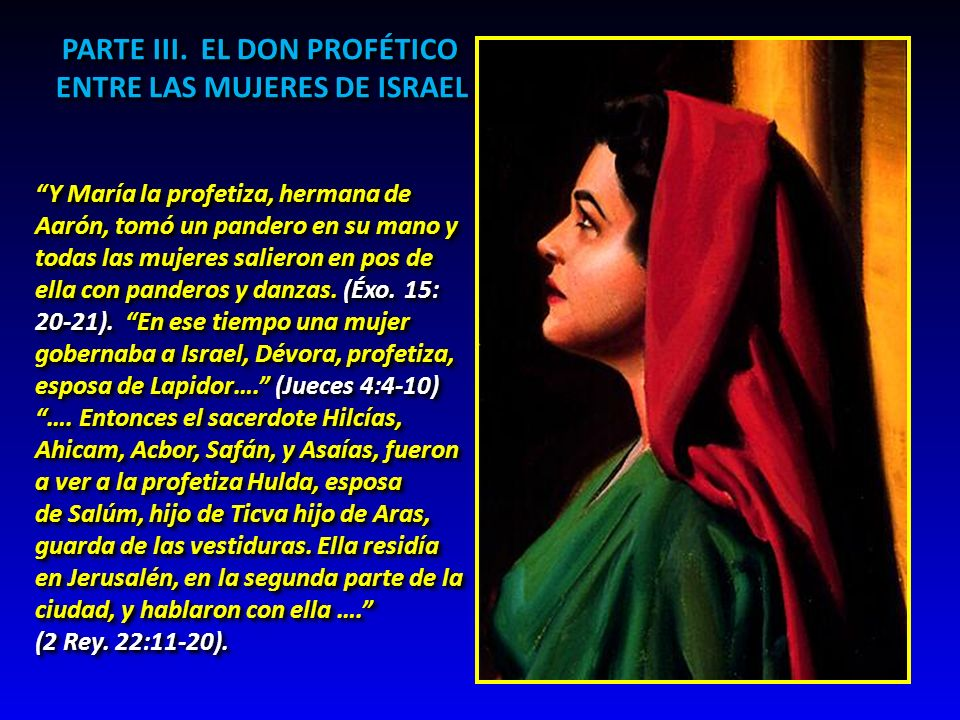 PARTE III. EL DON PROFÉTICO ENTRE LAS MUJERES DE ISRAEL PARTE III. EL DON PROFÉTICO ENTRE LAS MUJERES DE ISRAEL Y María la profetiza, hermana de Aarón