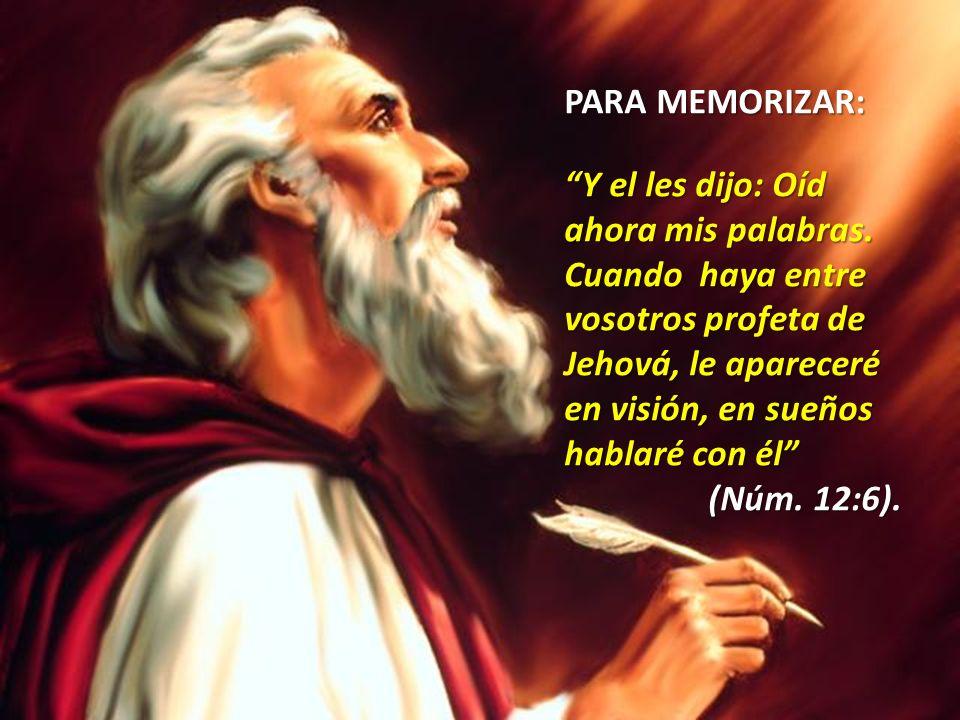 PARA MEMORIZAR: PARA MEMORIZAR: Y el les dijo: Oíd ahora mis palabras. Cuando haya entre vosotros profeta de Jehová, le apareceré en visión, en sueños