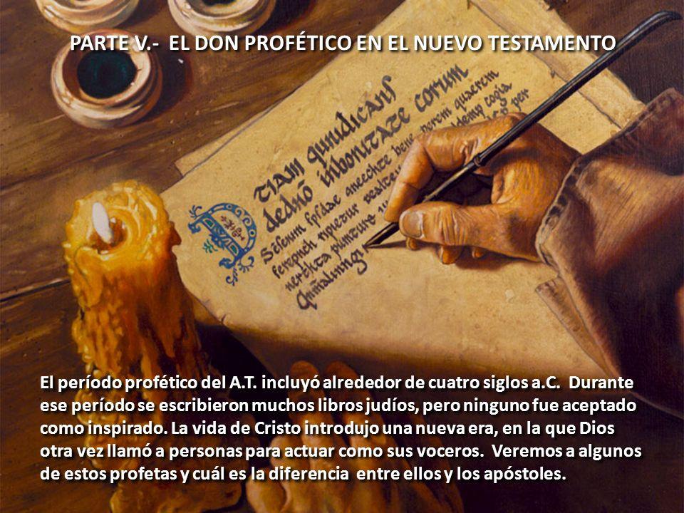 PARTE V.- EL DON PROFÉTICO EN EL NUEVO TESTAMENTO El período profético del A.T. incluyó alrededor de cuatro siglos a.C. Durante ese período se escribi