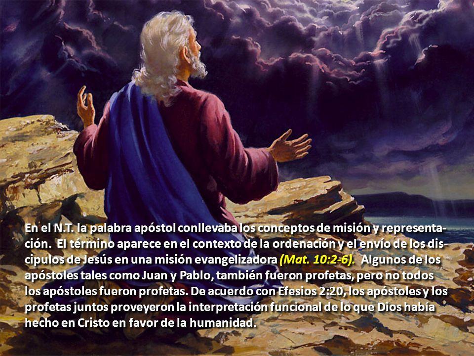 En el N.T. la palabra apóstol conllevaba los conceptos de misión y representa- ción. El término aparece en el contexto de la ordenación y el envío de