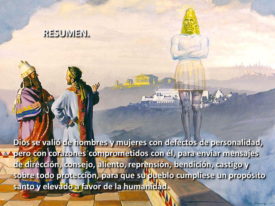 RESUMEN.RESUMEN. Dios se valió de hombres y mujeres con defectos de personalidad, pero con corazones comprometidos con él, para enviar mensajes de dir